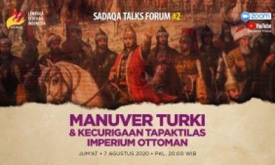 Sadaqa Talks Forum #2: Manuver Turki dan Kecurigaan Tapak Tilas Imperium Ottoman